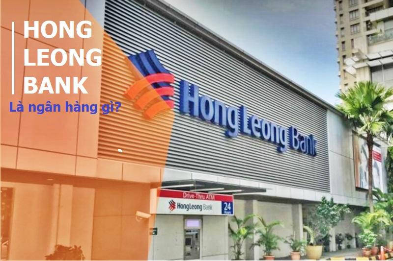 Hong Leong Bank là ngân hàng gì? Có tốt không?